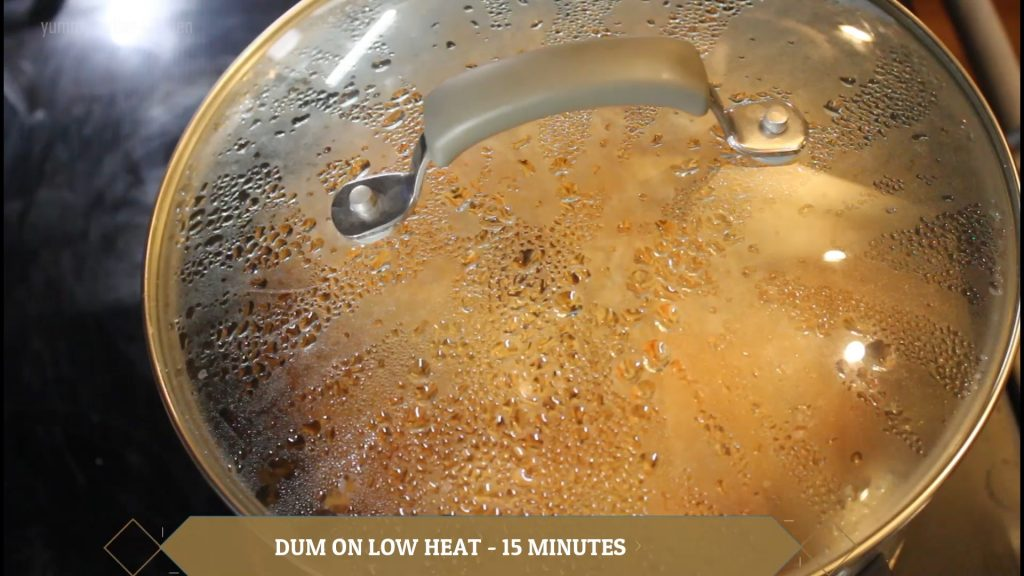Dum on low heat for 15 to 20 minutes